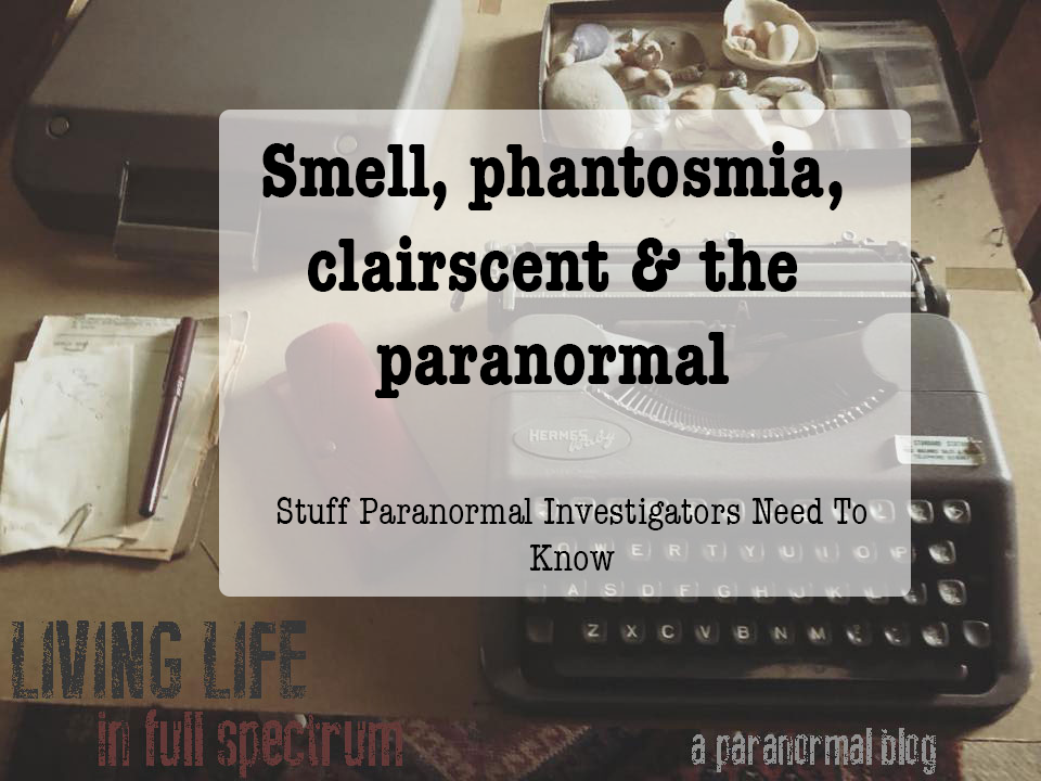 Smell, phantosmia, clairscent and the paranormal | Living Life in